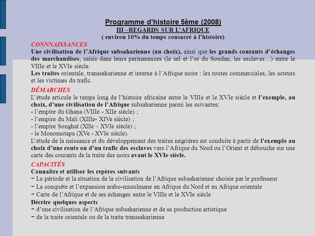 Programme d'histoire 5ème (2008) III –REGARDS SUR LAFRIQUE ( environ 10% du temps consacré à lhistoire) CONNNAISSANCES Une civilisation de lAfrique su
