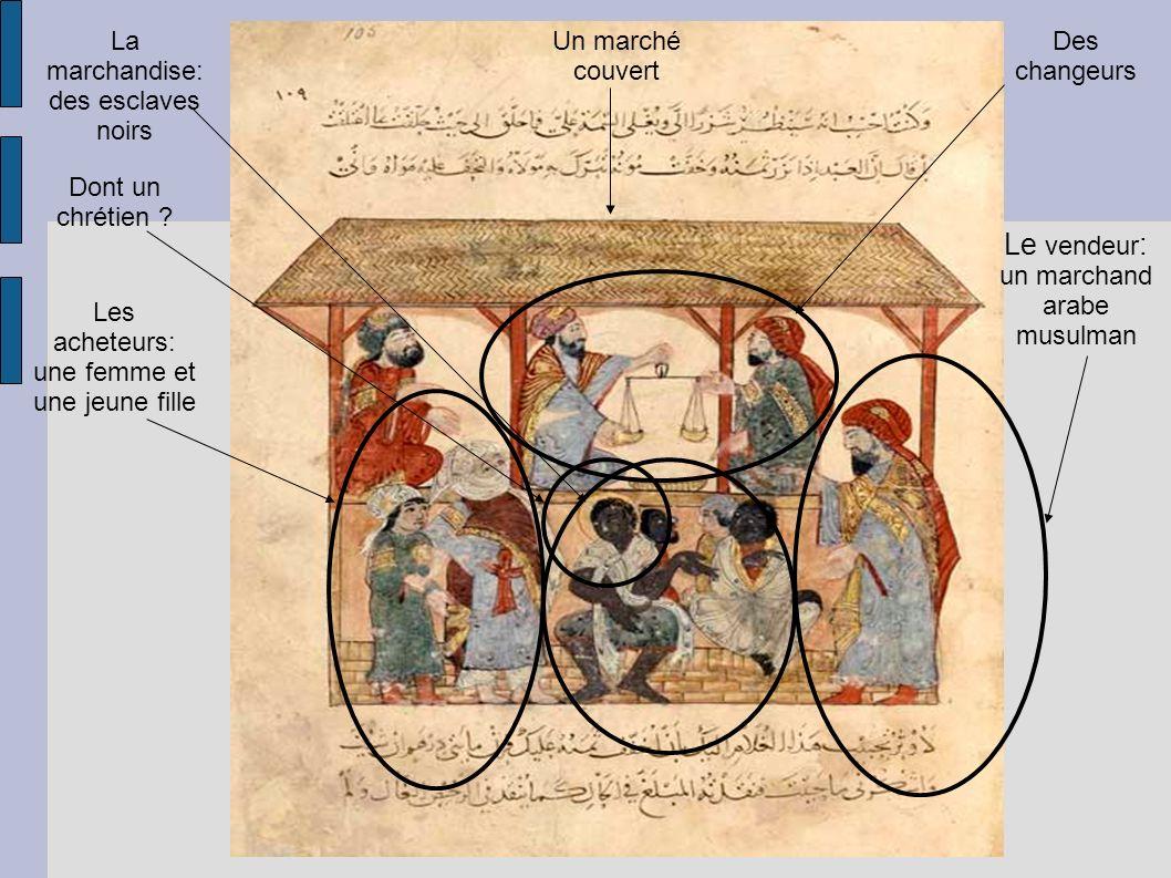 Le vendeur : un marchand arabe musulman Les acheteurs: une femme et une jeune fille La marchandise: des esclaves noirs Dont un chrétien ? Des changeur