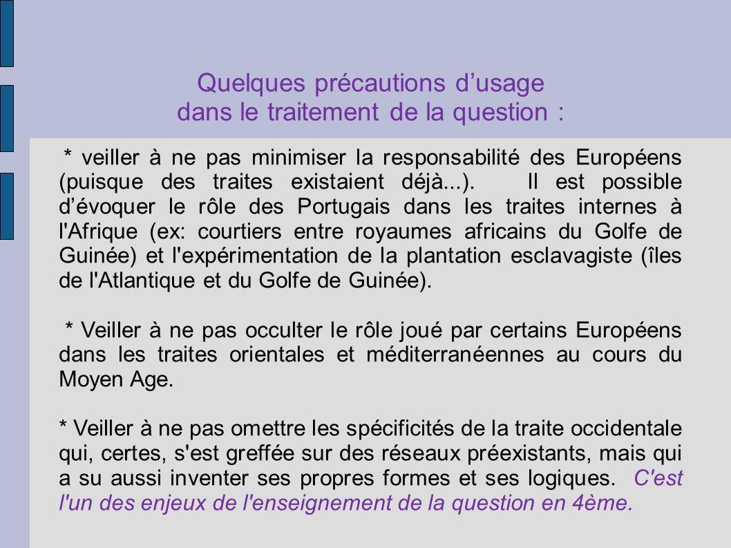 Quelques précautions dusage dans le traitement de la question : * veiller à ne pas minimiser la responsabilité des Européens (puisque des traites exis