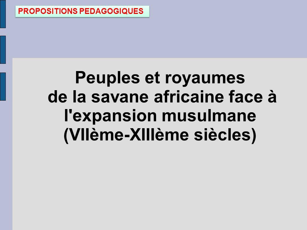 Peuples et royaumes de la savane africaine face à l'expansion musulmane (VIIème-XIIIème siècles) PROPOSITIONS PEDAGOGIQUES