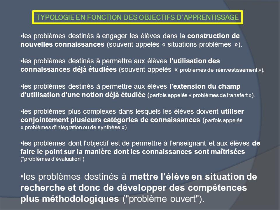 les problèmes destinés à engager les élèves dans la construction de nouvelles connaissances (souvent appelés « situations-problèmes »). les problèmes