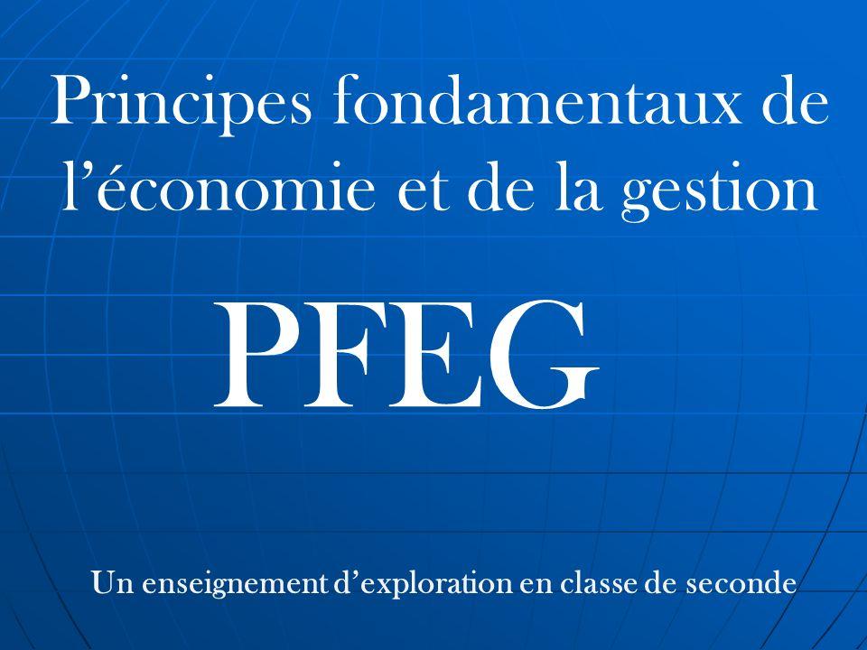 PFEG Principes fondamentaux de léconomie et de la gestion Un enseignement dexploration en classe de seconde