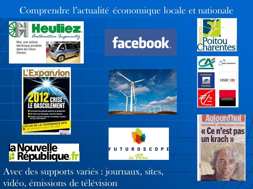 Comprendre lactualité économique locale et nationale Avec des supports variés : journaux, sites, vidéo, émissions de télévision