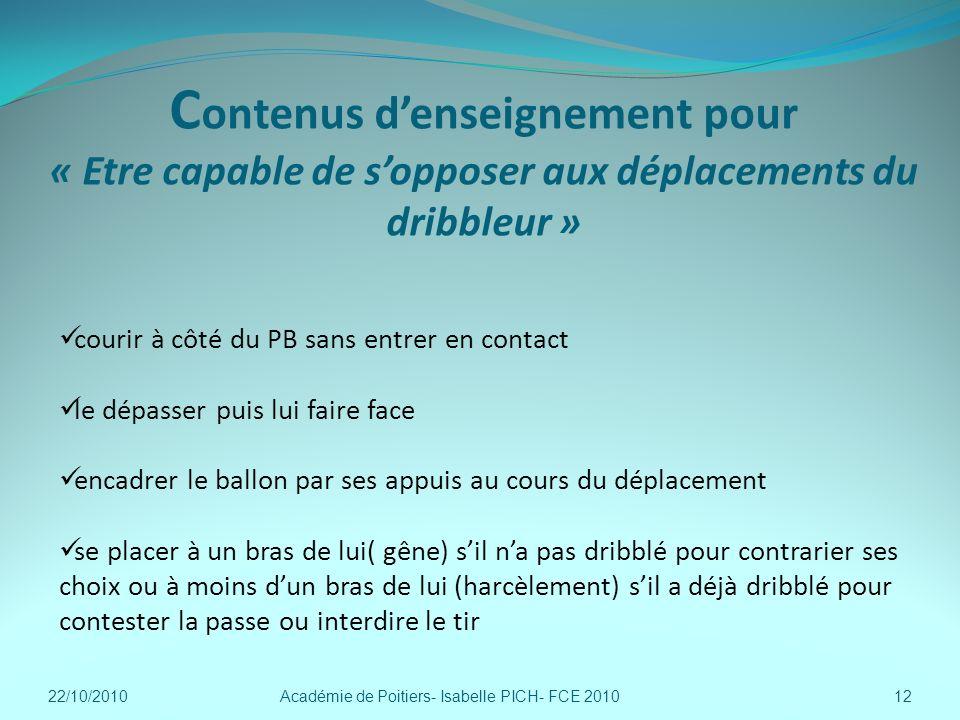 C ontenus denseignement pour « Etre capable de sopposer aux déplacements du dribbleur » Académie de Poitiers- Isabelle PICH- FCE 201012 courir à côté