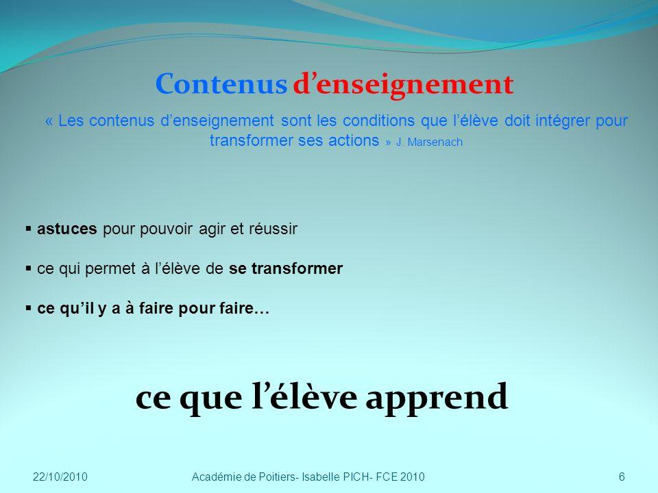 Contenus denseignement Académie de Poitiers- Isabelle PICH- FCE 20106 ce que lélève apprend « Les contenus denseignement sont les conditions que lélèv