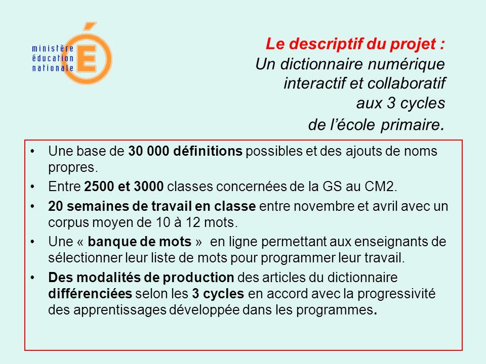 Le descriptif du projet : Un dictionnaire numérique interactif et collaboratif aux 3 cycles de lécole primaire. Une base de 30 000 définitions possibl