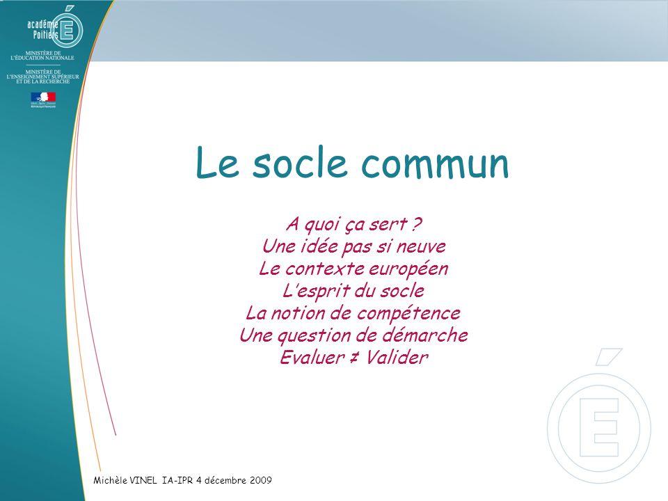 Le socle commun A quoi ça sert ? Une idée pas si neuve Le contexte européen Lesprit du socle La notion de compétence Une question de démarche Evaluer