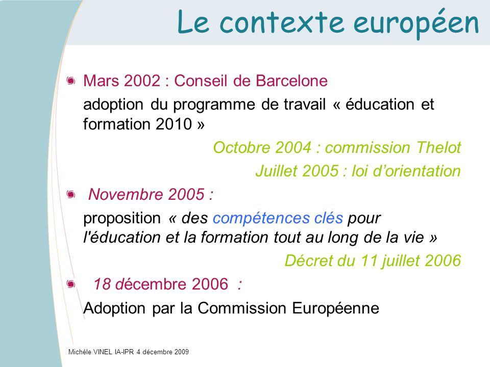 Le contexte européen Mars 2002 : Conseil de Barcelone adoption du programme de travail « éducation et formation 2010 » Octobre 2004 : commission Thelo