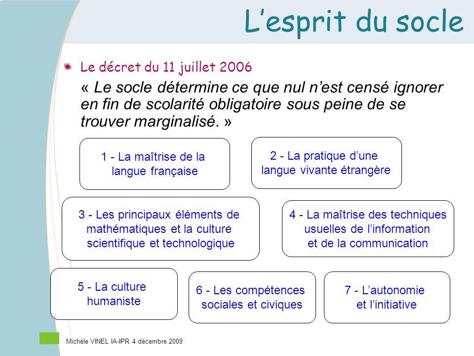 Lesprit du socle Le décret du 11 juillet 2006 « Le socle détermine ce que nul nest censé ignorer en fin de scolarité obligatoire sous peine de se trou