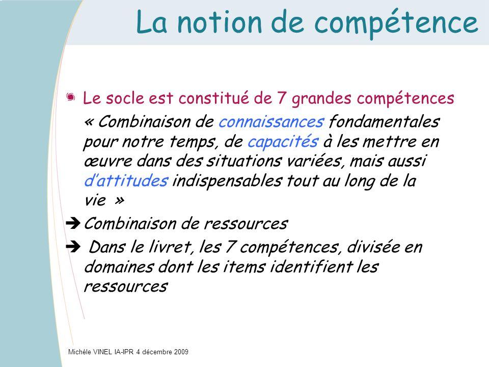 La notion de compétence Le socle est constitué de 7 grandes compétences « Combinaison de connaissances fondamentales pour notre temps, de capacités à