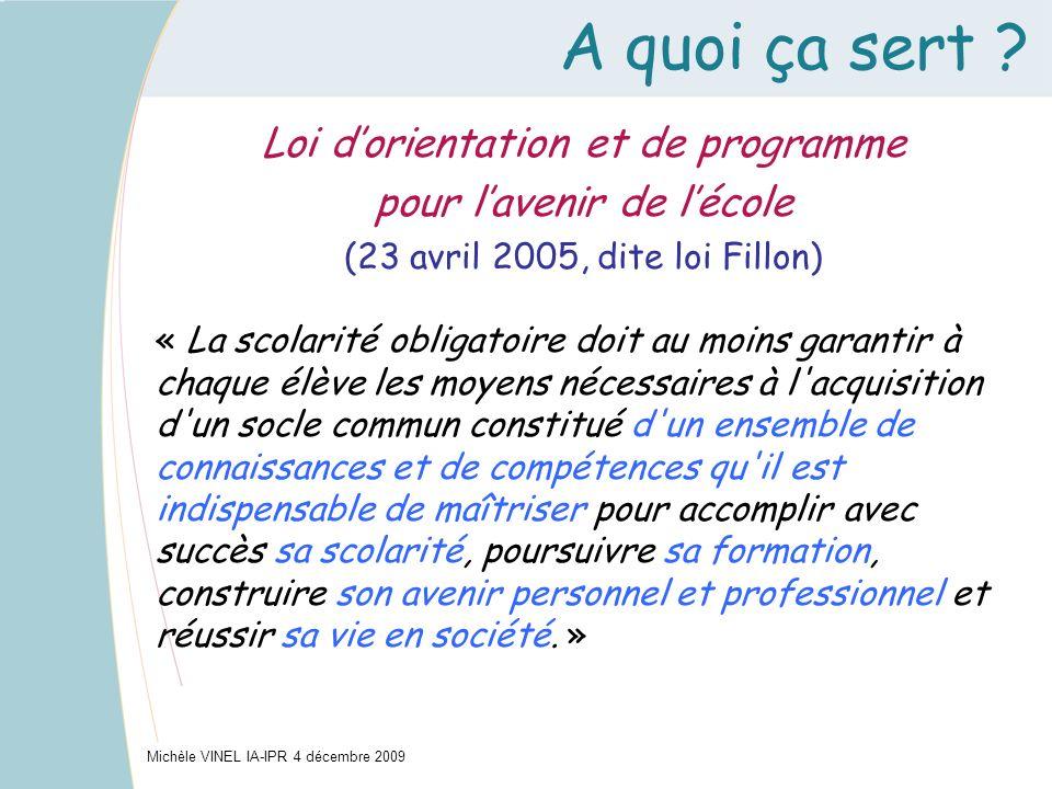 A quoi ça sert ? Michèle VINEL IA-IPR 4 décembre 2009 Loi dorientation et de programme pour lavenir de lécole (23 avril 2005, dite loi Fillon) « La sc