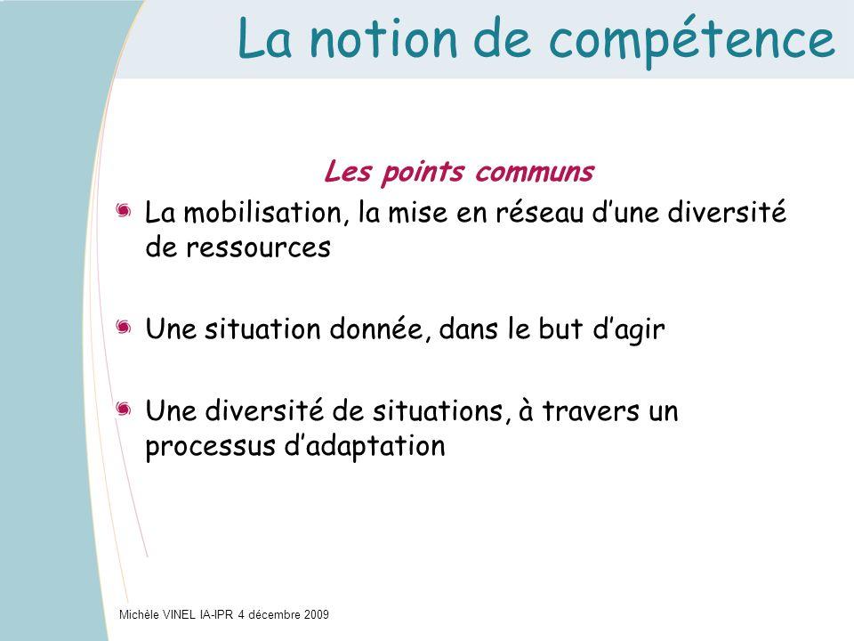 La notion de compétence Les points communs La mobilisation, la mise en réseau dune diversité de ressources Une situation donnée, dans le but dagir Une