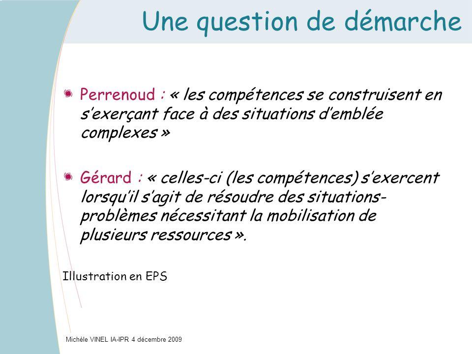 Une question de démarche Perrenoud : « les compétences se construisent en sexerçant face à des situations demblée complexes » Gérard : « celles-ci (le