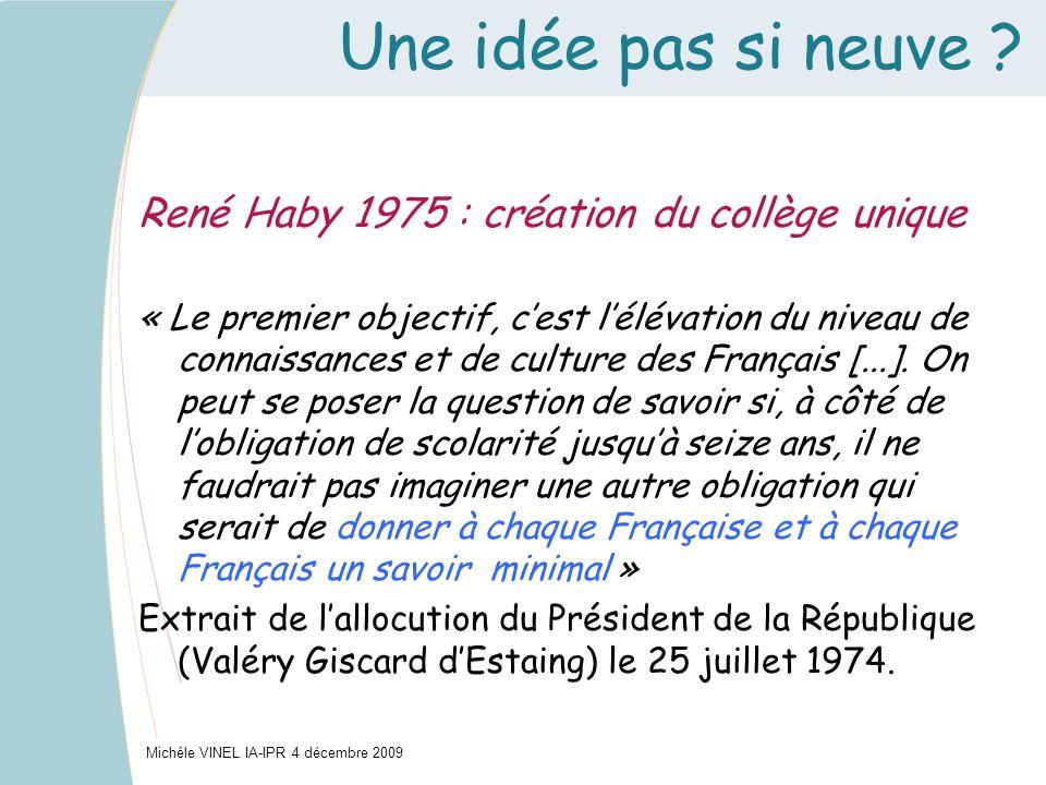 Une idée pas si neuve ? René Haby 1975 : création du collège unique « Le premier objectif, cest lélévation du niveau de connaissances et de culture de