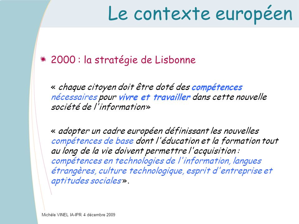 Le contexte européen 2000 : la stratégie de Lisbonne « chaque citoyen doit être doté des compétences nécessaires pour vivre et travailler dans cette n