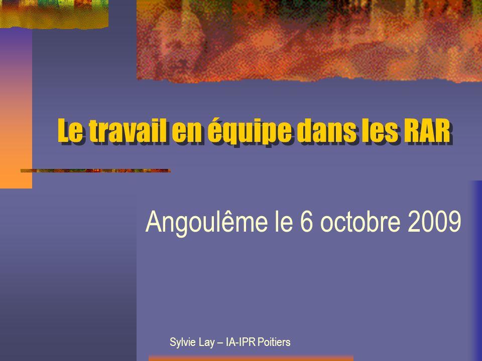 Le travail en équipe dans les RAR Angoulême le 6 octobre 2009 Sylvie Lay – IA-IPR Poitiers