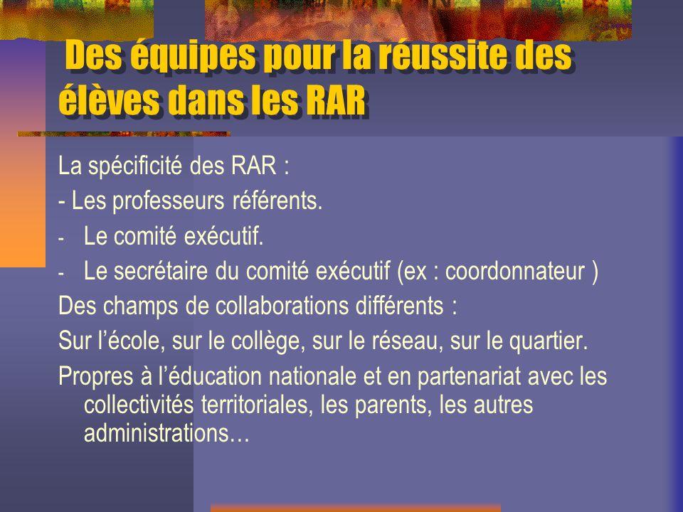 Des équipes pour la réussite des élèves dans les RAR La spécificité des RAR : - Les professeurs référents.