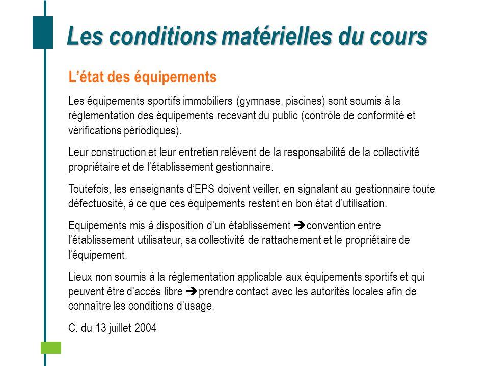 Les conditions matérielles du cours Létat des équipements Les équipements sportifs immobiliers (gymnase, piscines) sont soumis à la réglementation des