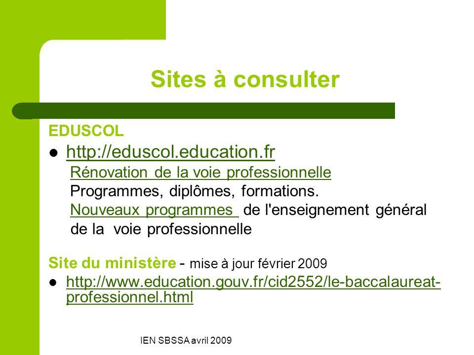 IEN SBSSA avril 2009 Sites à consulter EDUSCOL http://eduscol.education.fr Rénovation de la voie professionnelle Programmes, diplômes, formations. Nou