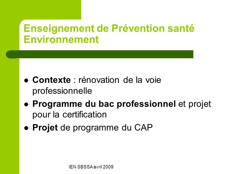 IEN SBSSA avril 2009 Enseignement de Prévention santé Environnement Contexte : rénovation de la voie professionnelle Programme du bac professionnel et