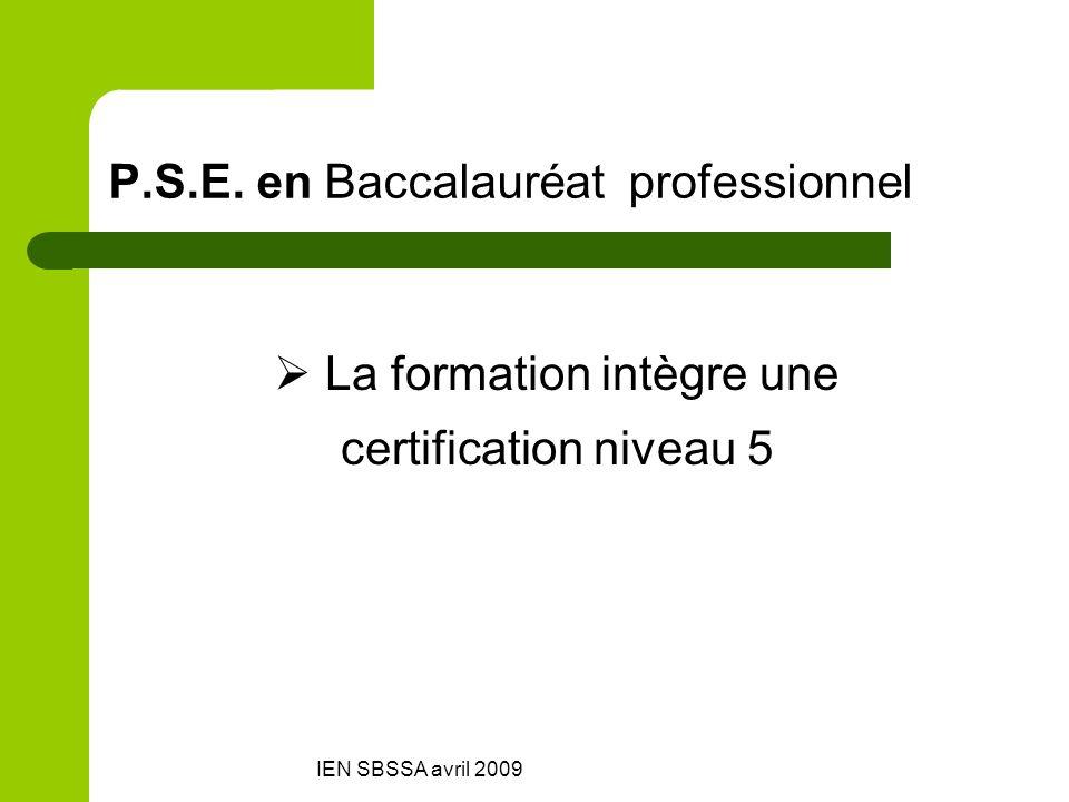 IEN SBSSA avril 2009 P.S.E. en Baccalauréat professionnel La formation intègre une certification niveau 5