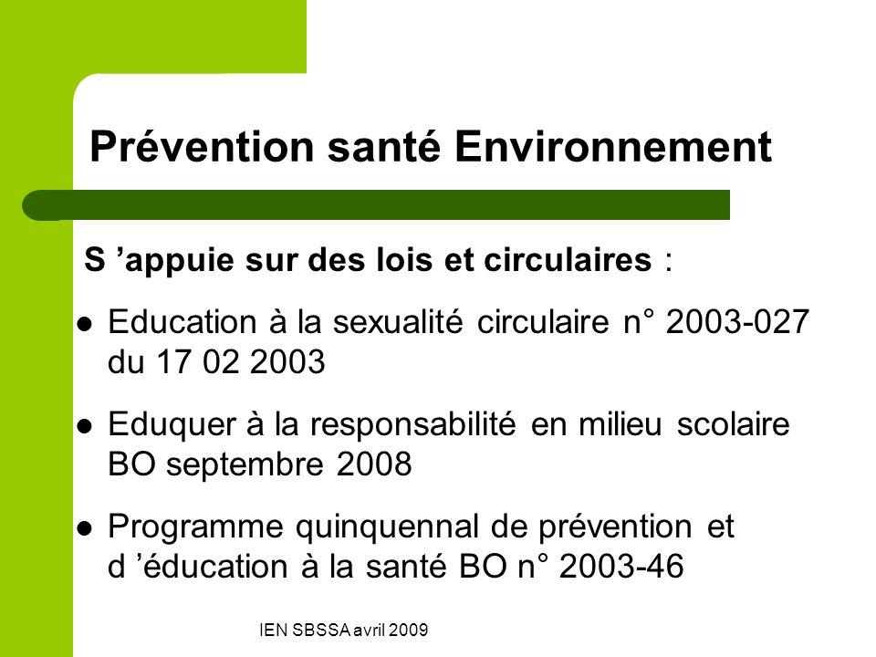 IEN SBSSA avril 2009 Prévention santé Environnement S appuie sur des lois et circulaires : Education à la sexualité circulaire n° 2003-027 du 17 02 20