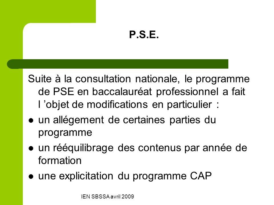 IEN SBSSA avril 2009 P.S.E. Suite à la consultation nationale, le programme de PSE en baccalauréat professionnel a fait l objet de modifications en pa