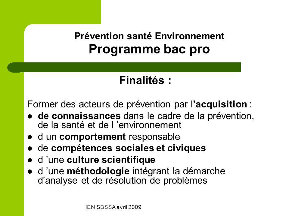 IEN SBSSA avril 2009 Prévention santé Environnement Programme bac pro Finalités : Former des acteurs de prévention par lacquisition : de connaissances