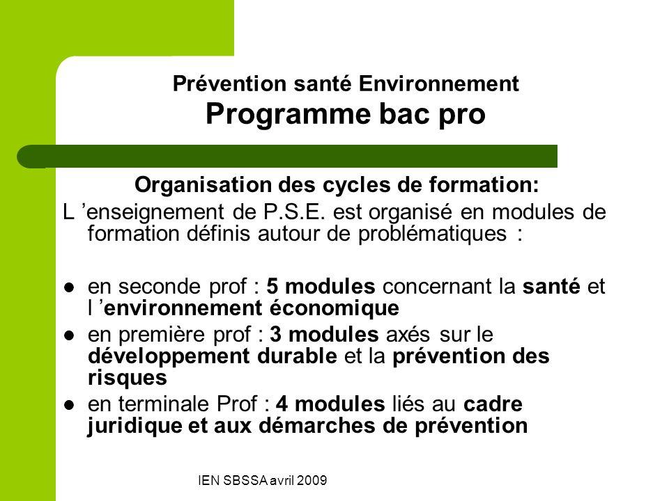 IEN SBSSA avril 2009 Prévention santé Environnement Programme bac pro Organisation des cycles de formation: L enseignement de P.S.E. est organisé en m