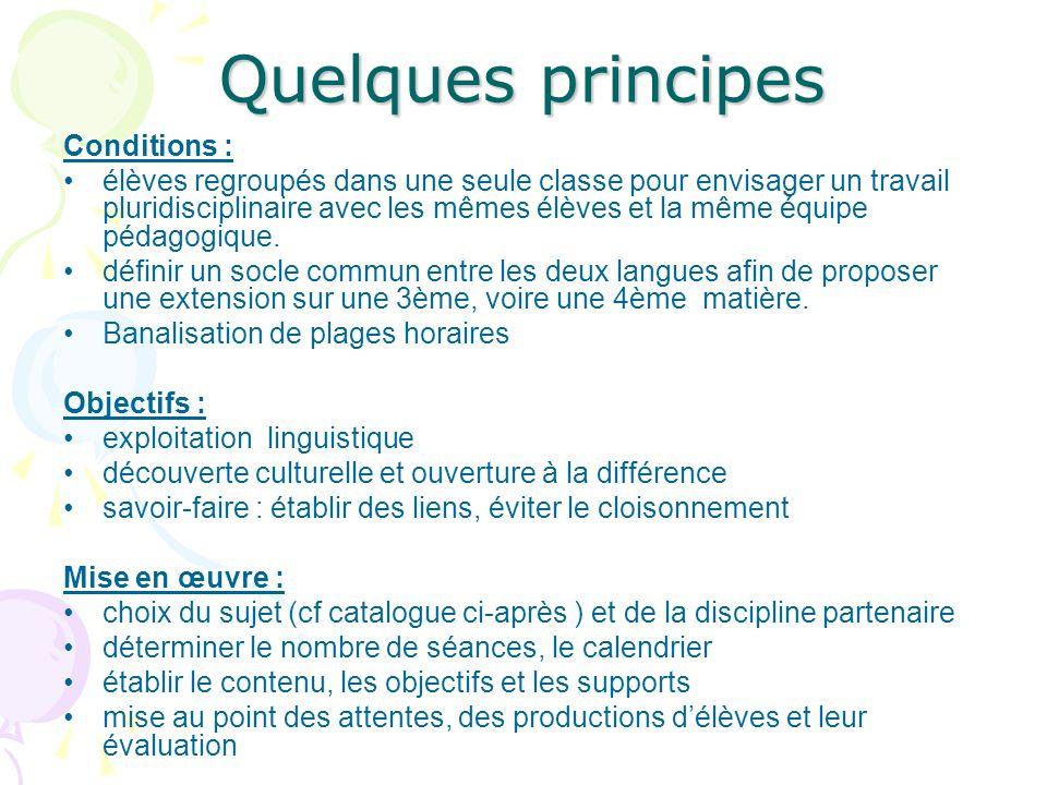 Quelques principes Conditions : élèves regroupés dans une seule classe pour envisager un travail pluridisciplinaire avec les mêmes élèves et la même é