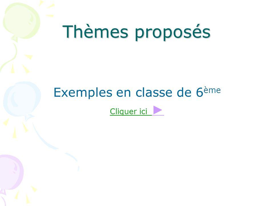 Thèmes proposés Exemples en classe de 6 ème Cliquer ici