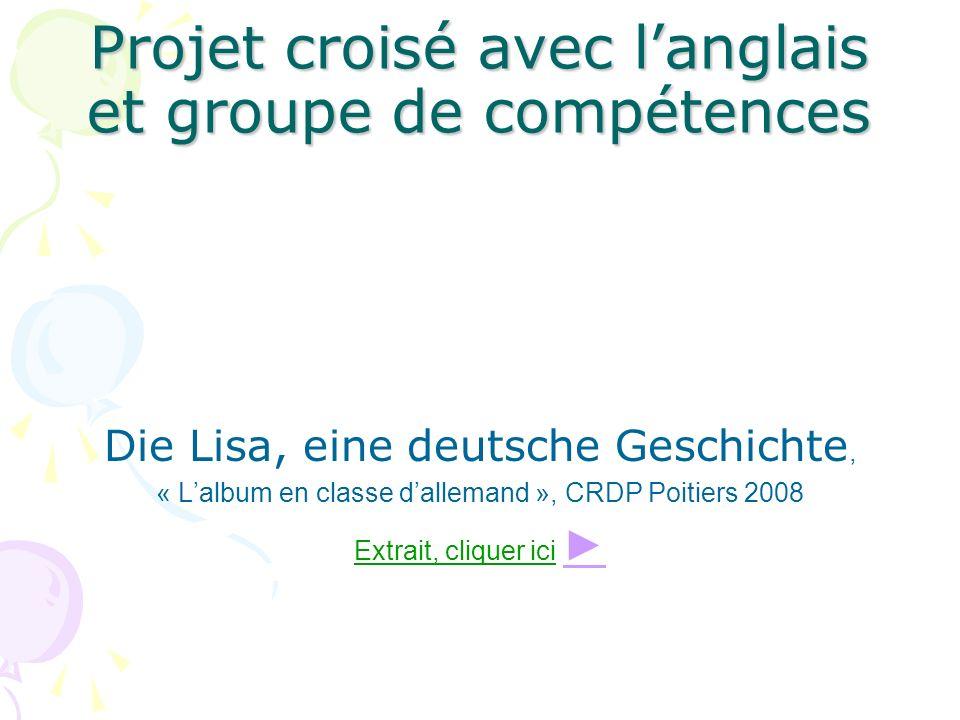 Projet croisé avec langlais et groupe de compétences Die Lisa, eine deutsche Geschichte, « Lalbum en classe dallemand », CRDP Poitiers 2008 Extrait, c