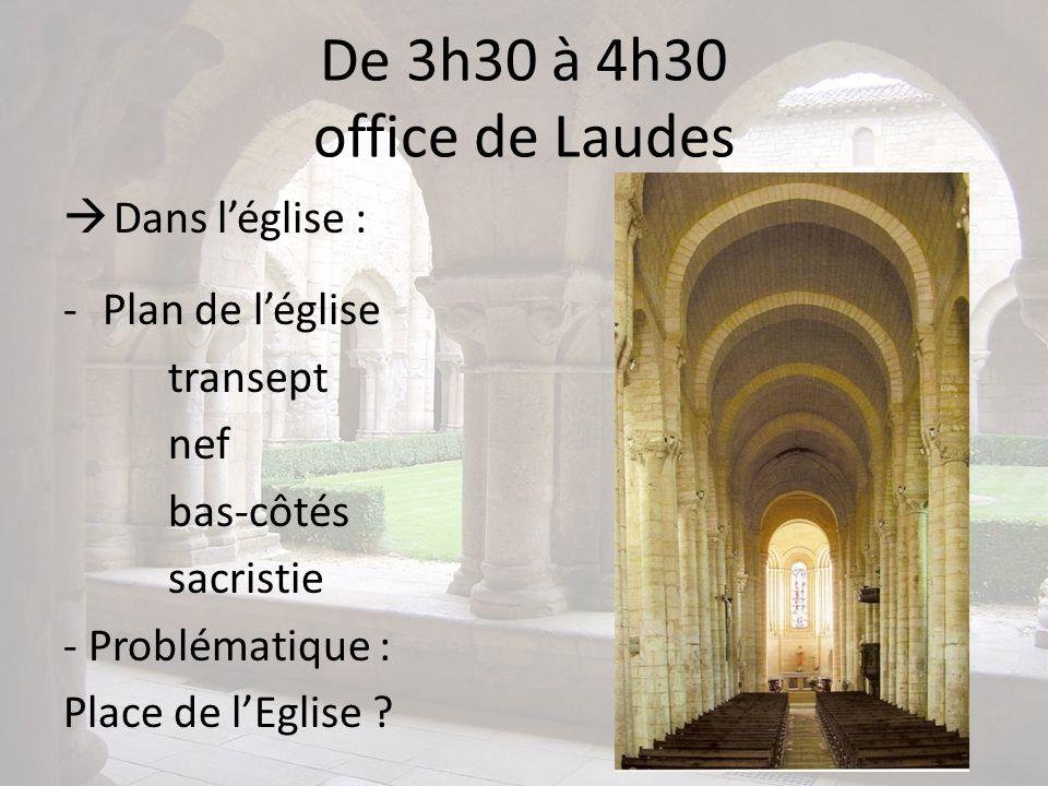 De 3h30 à 4h30 office de Laudes Dans léglise : -Plan de léglise transept nef bas-côtés sacristie - Problématique : Place de lEglise ?