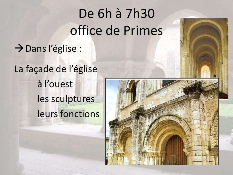 De 6h à 7h30 office de Primes Dans léglise : La façade de léglise à louest les sculptures leurs fonctions