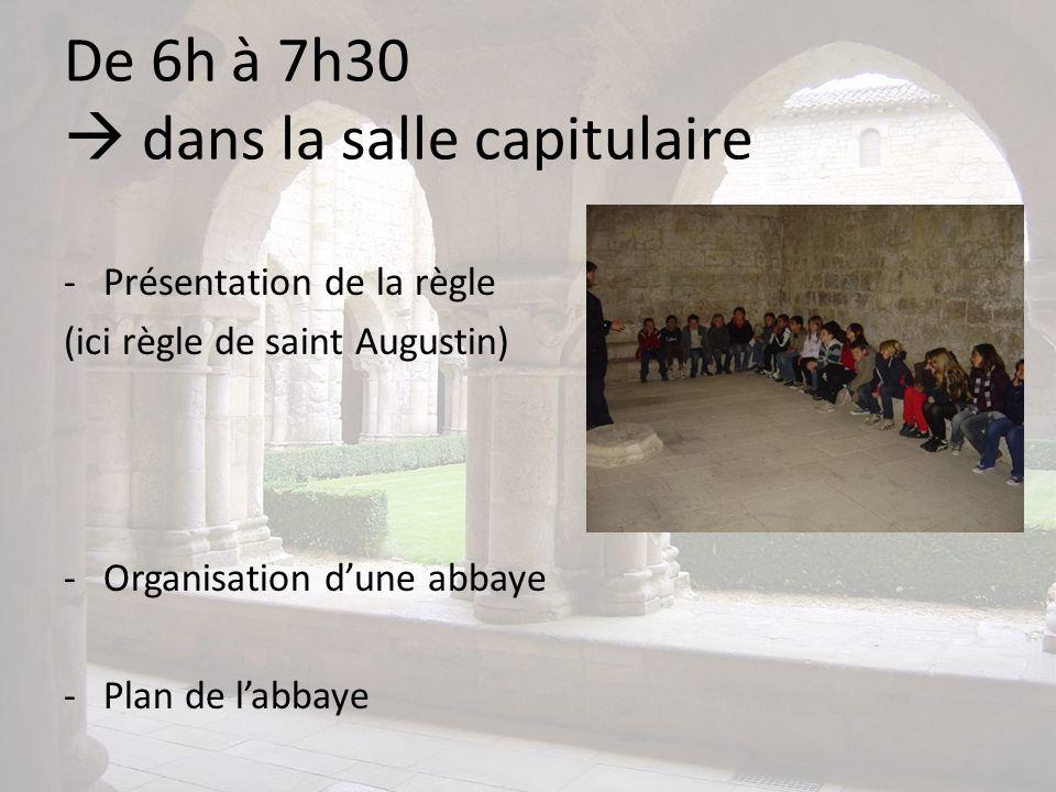 De 6h à 7h30 dans la salle capitulaire -Présentation de la règle (ici règle de saint Augustin) -Organisation dune abbaye -Plan de labbaye