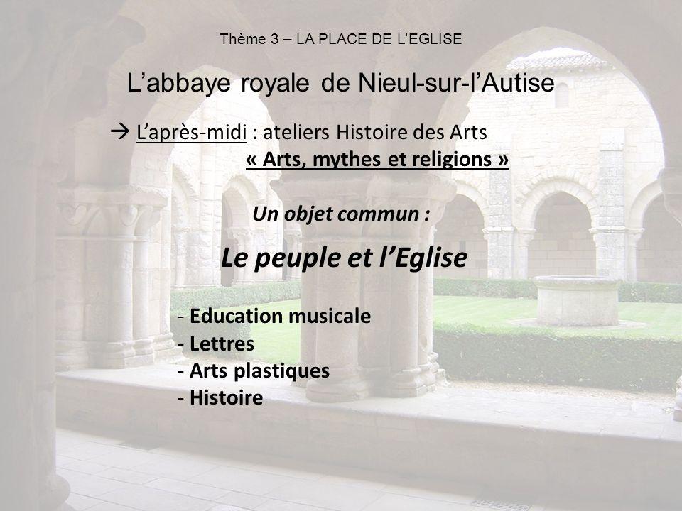 Laprès-midi : ateliers Histoire des Arts « Arts, mythes et religions » Un objet commun : Le peuple et lEglise - Education musicale - Lettres - Arts pl