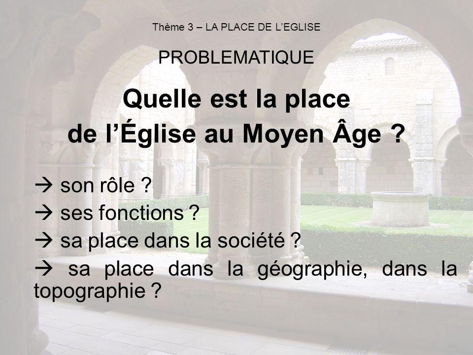 Quelle est la place de lÉglise au Moyen Âge ? son rôle ? ses fonctions ? sa place dans la société ? sa place dans la géographie, dans la topographie ?