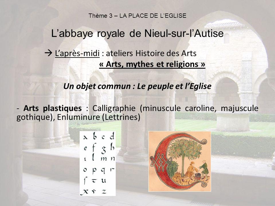 Laprès-midi : ateliers Histoire des Arts « Arts, mythes et religions » Un objet commun : Le peuple et lEglise - Arts plastiques : Calligraphie (minusc