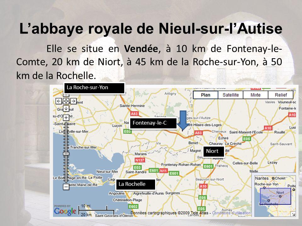 Labbaye royale de Nieul-sur-lAutise Elle se situe en Vendée, à 10 km de Fontenay-le- Comte, 20 km de Niort, à 45 km de la Roche-sur-Yon, à 50 km de la