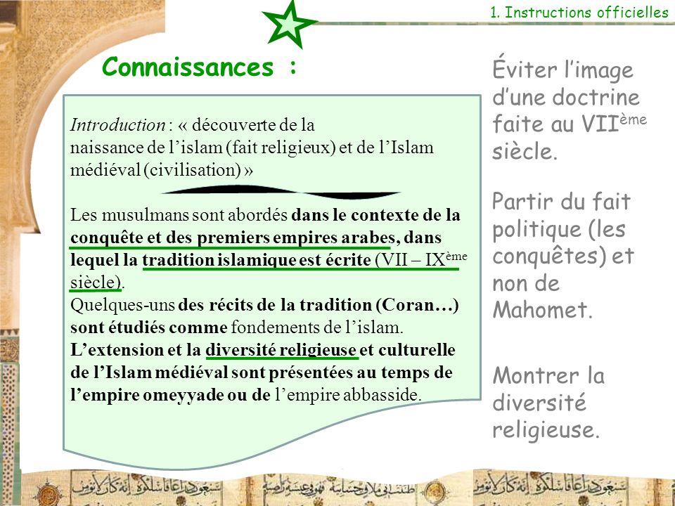 Connaissances : 1. Instructions officielles Éviter limage dune doctrine faite au VII ème siècle. Introduction : « découverte de la naissance de lislam