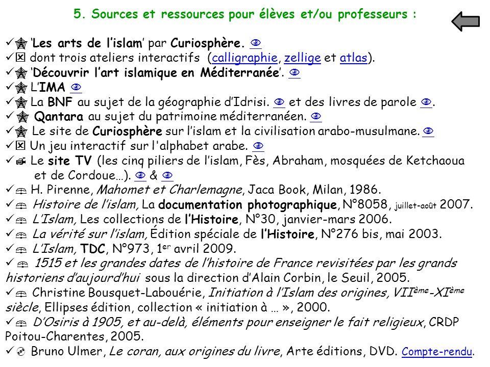 5. Sources et ressources pour élèves et/ou professeurs : Les arts de lislam par Curiosphère. dont trois ateliers interactifs (calligraphie, zellige et