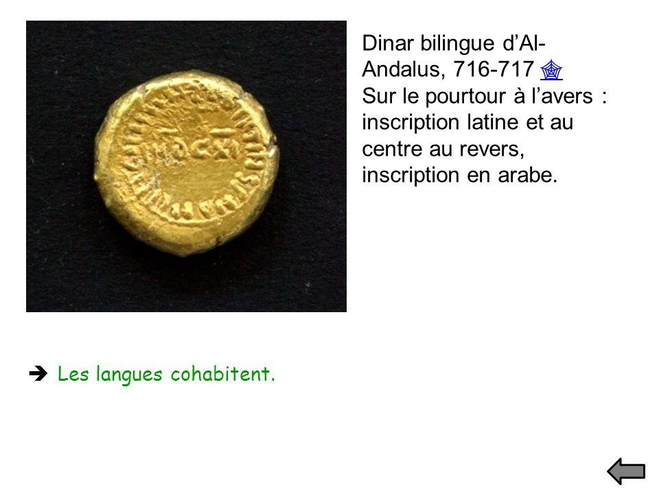 Dinar bilingue dAl- Andalus, 716-717 Sur le pourtour à lavers : inscription latine et au centre au revers, inscription en arabe. Les langues cohabiten