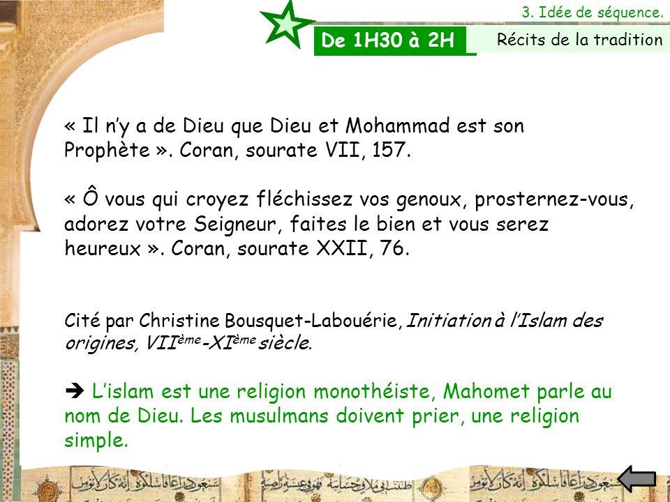 3. Idée de séquence. « Il ny a de Dieu que Dieu et Mohammad est son Prophète ». Coran, sourate VII, 157. « Ô vous qui croyez fléchissez vos genoux, pr