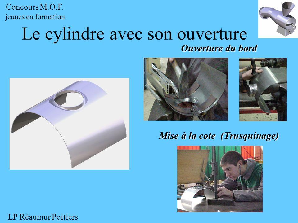 Ouverture du bord Le cylindre avec son ouverture Mise à la cote (Trusquinage) Concours M.O.F. jeunes en formation LP Réaumur Poitiers