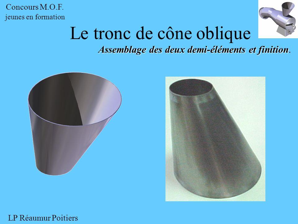 Assemblage des deux demi-éléments et finition Assemblage des deux demi-éléments et finition. Le tronc de cône oblique Concours M.O.F. jeunes en format