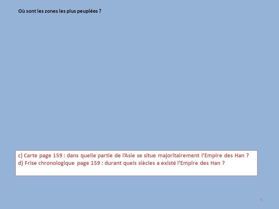 4 Où sont les zones les plus peuplées ? c) Carte page 159 : dans quelle partie de lAsie se situe majoritairement lEmpire des Han ? d) Frise chronologi