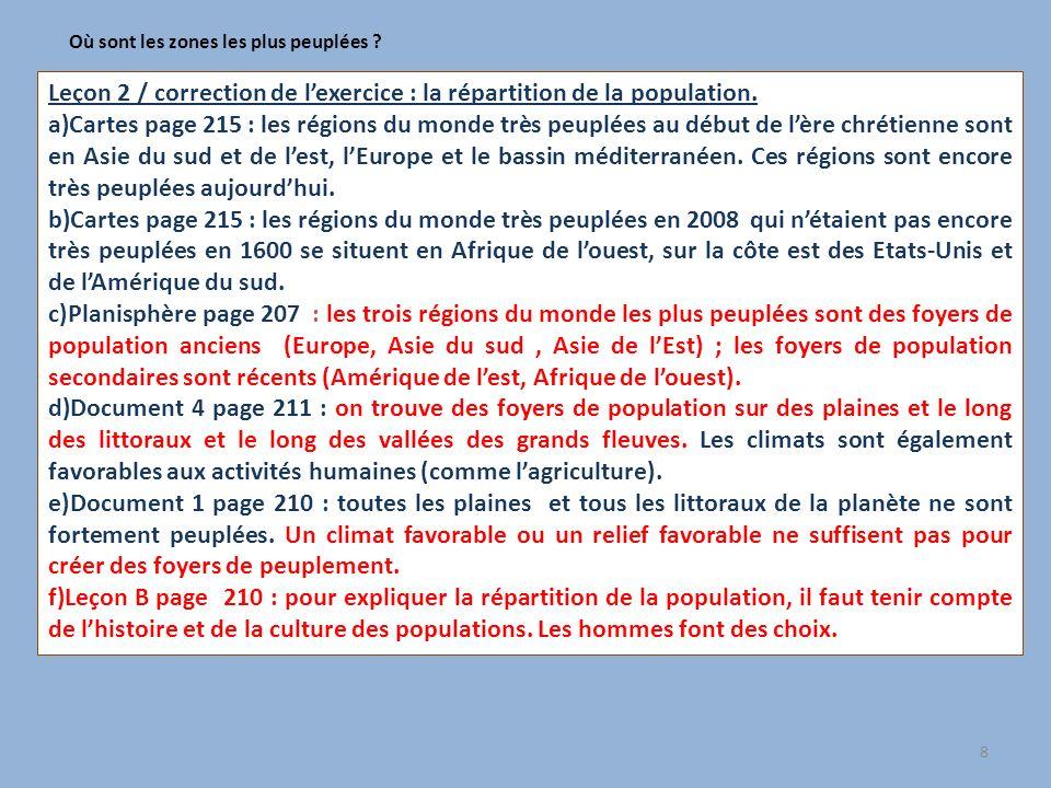 8 Où sont les zones les plus peuplées ? Leçon 2 / correction de lexercice : la répartition de la population. a)Cartes page 215 : les régions du monde