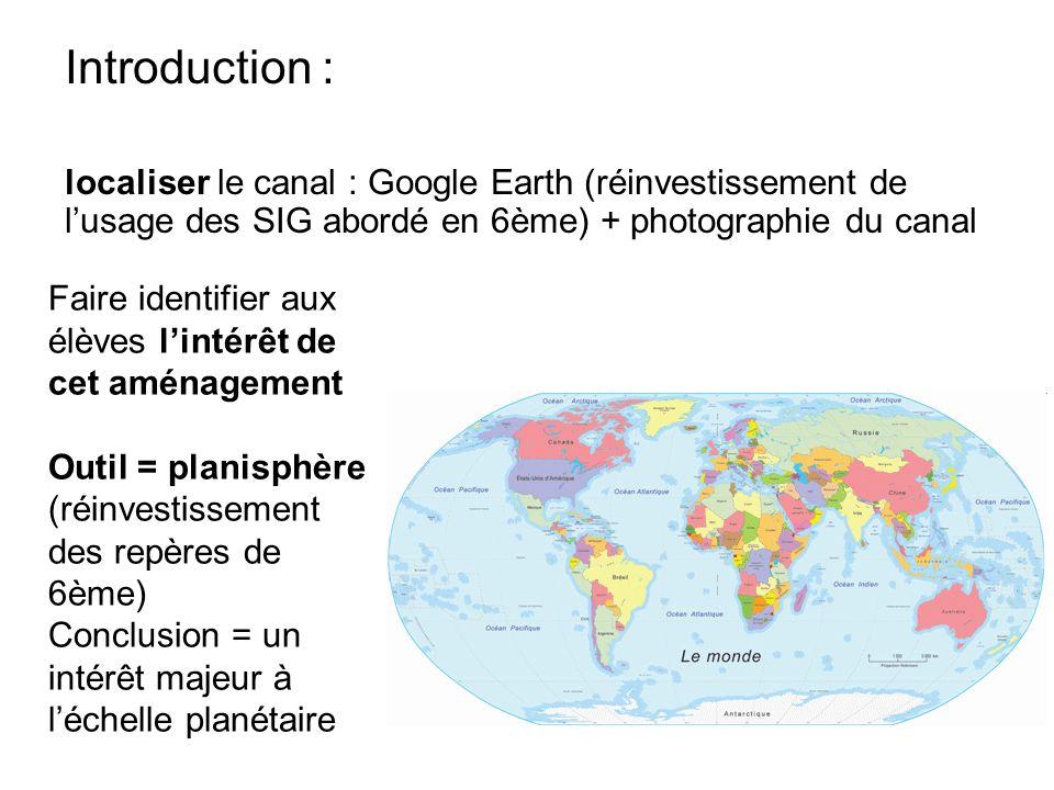Introduction : localiser le canal : Google Earth (réinvestissement de lusage des SIG abordé en 6ème) + photographie du canal Faire identifier aux élèv