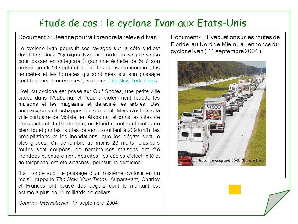 É tude de cas : le cyclone Ivan aux Etats-Unis Document 3 : Jeanne pourrait prendre la relève dIvan Le cyclone Ivan poursuit ses ravages sur la côte sud-est des Etats-Unis.