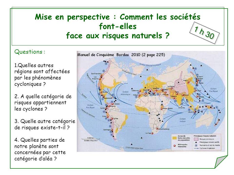 Mise en perspective : Comment les sociétés font-elles face aux risques naturels ? Questions : 1.Quelles autres régions sont affectées par les phénomèn